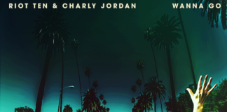 """Riot Ten and Charly Jordan Collaborate on the Breezy House Single """"Wanna Go"""""""